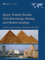 Egypt : Positive Results from Knowledge Sharing and Modest Lending - An Ieg Country Assistance Evaluation 1999-2007 - World Bank