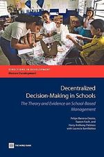 Decentralized Decision-making in Schools : The Theory and Evidence on School-based Management - Harry Anthony Patrinos