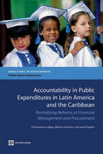Accountability in Public Expenditures in Latin America and the Caribbean : Revitalizing Reforms in Financial Management and Procurement - Omowunmi Ladipo