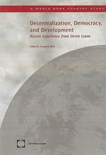 Decentralization, Democracy, and Development : Recent Experience from Sierra Leone - World Bank