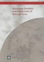 Increasing Formality and Productivity of Bolivian Firms : World Bank Country Study - World Bank