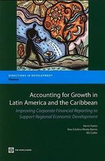 Accounting for Growth in Latin America and the Caribbean : Improving Corporate Financial Reporting to Support Regional Economic Development - Henri Fortin