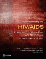 Characterizing the HIV/AIDS Epidemic in the Middle East and North Africa : Time for Strategic Action - Laith J. Abu-Raddad