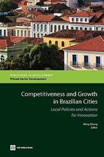 Competitiveness and Growth in Brazilian Cities : Local Policies and Actions for Innovation - Ming Zhang
