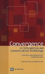 Convergence in Information and Communication Technology : Strategic and Regulatory Considerations - Rajendra Singh