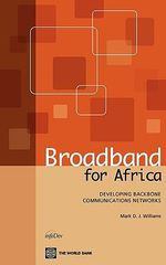 Broadband for Africa : World Bank Publications - Mark D. J. Williams