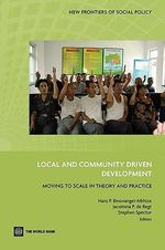 Local and Community Driven Development : Moving to Scale in Theory and Practice - World Bank