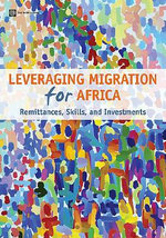 Leveraging Migration for Africa : Remittances, Skills, and Investments - World Bank Publications