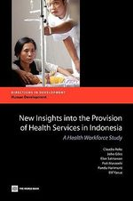 New Insights into the Provision of Health Services in Indonesia : A Health Workforce Study - Claudia Rokx