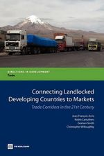 Connecting Landlocked Developing Countries to Markets : Trade Corridors in the 21st Century - Jean-Francois Arvis