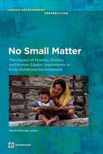 No Small Matter : The Impact of Poverty, Shocks, and Human Capital Investments in Early Childhood Development