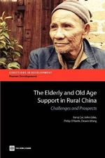 The Elderly and Old Age Support in Rural China : Directions in Development - John Giles