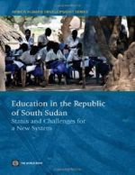 Education in the Republic of South Sudan : Status and Challenges for a New System - World Bank