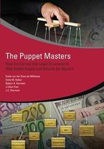 The Puppet Masters : How the Corrupt Use Legal Structures to Hide Stolen Assets and What to Do About it - Emile Van Der Does De Willebois