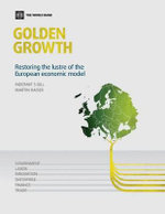 Golden Growth : Restoring the Lustre of the European Economic Model - Indermit Singh Gill