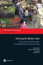 Striving for Better Jobs : The Challenge of Informality in the Middle East and North Africa - Karol W. Weaver