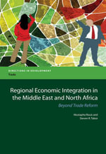 Regional Economic Integration in the Middle East and North Africa : Regional Economic Integration in the Middle East and North Africa: Beyond Trade Ref - Mustapha Rouis
