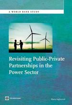 Revisiting Public Private Partnerships in in the Power Sector : Towards Strengthening the Evidence Base - Maria Vagliasindi