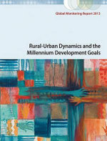 Global Monitoring Report 2013 : Rural-Urban Dynamics and the Millennium Development Goals - World Bank
