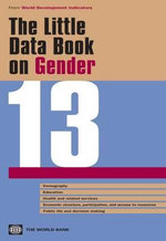 The Little Data Book on Gender 2013 : Rethinking Organizations in the 21st Century - World Bank