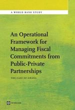 An Operational Framework for Managing Fiscal Commitments from Public-Private Partnerships : The Case of Ghana - Riham Shendy