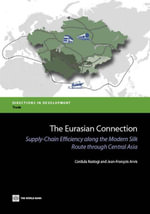 The Eurasian Connection : Supply-Chain Efficiency along the Modern Silk Route through Central Asia - Cordula Rastogi
