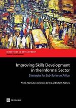 Improving Skills Development in the Informal Sector : Strategies for Sub-Saharan Africa - Arvil V. Adams