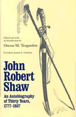 John Robert Shaw : An Autobiography of Thirty Years, 1777-1807 - John Robert Shaw