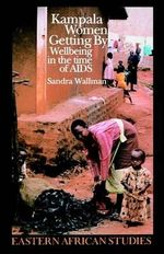 Kampala Women Getting by : Wellbeing in the Time of AIDS - Sandra Wallman