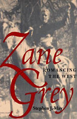 Zane Grey : Romancing the West - Stephen J. May