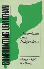 Confronting Leviathan : Mozambique since Independence - Margaret Hall