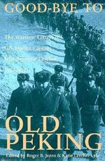 Good-bye to Old Peking : The Wartime Letters of U.S.Marine Captain John Seymour Letcher, 1937-39 - John Seymour Letcher