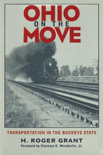 Ohio on the Move : Transportation in the Buckeye State - H.Roger Grant