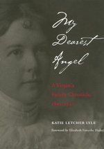 My Dearest Angel : A Virginia Family Chronicle, 1895-1947 - Katie Letcher Lyle