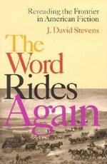 The Word Rides Again : Rereading the Frontier in American Fiction - J.David Stevens