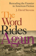 The Word Rides Again : Rereading the Frontier in American Fiction - J. David Stevens