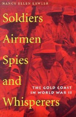 Soldiers, Airmen, Spies and Whisperers : The Gold Coast in World War II - Nancy Ellen Lawler