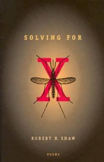 Solving for X : Poems - Robert B. Shaw