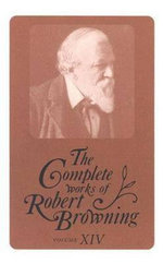 The Complete Works of Robert Browning: v. 14 : With Variant Readings and Annotations - Robert Browning