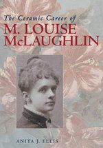 The Ceramic Career of M.Louise McLaughlin : Ohio Bicentennial (Hardcover) - Anita J. Ellis