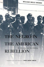 The Negro in the American Rebellion : His Heroism and His Fidelity