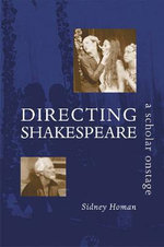 Directing Shakespeare : A Scholar Onstage - Sidney Homan