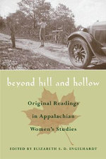 Beyond Hill and Hollow : Original Readings in Appalachian Women's Studies - Elizabeth S. D. Engelhardt