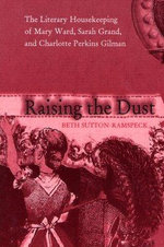 Raising the Dust : The Literary Housekeeping of Mary Ward,Sarah Grand,and Charlotte Perkins Gilman - Beth Sutton-Ramspeck