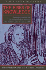 The Risks of Knowledge : Investigations into the Death of the Hon. Minister John Robert Ouko in Kenya,1990 - David William Cohen