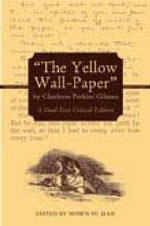 The Yellow Wall-paper by Charlotte Perkins Gilman : A Dual-text Critical Edition - Charlotte Perkins Gilman