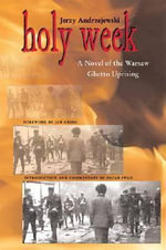 Holy Week : A Novel of the Warsaw Ghetto Uprising - Jerzy Andrzejewski