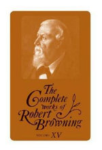 The Complete Works of Robert Browning: v. 15 : With Variant Readings and Annotations - Robert Browning