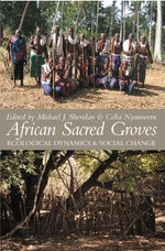 African Sacred Groves : Ecological Dynamics and Social Change