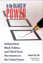 In the Balance of Power : Independent Black Politics and Third-party Movements in the United States - Omar H. Ali